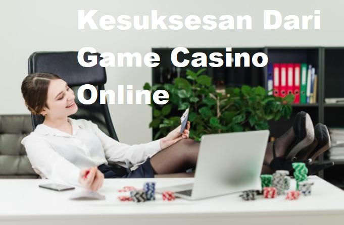 Kesuksesan Dari Game Casino Online