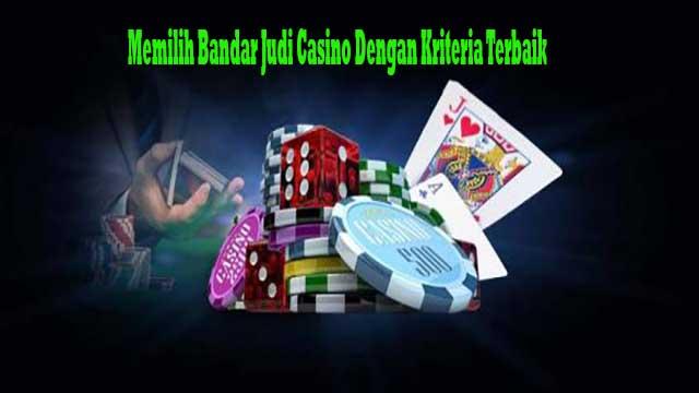 Memilih Bandar Judi Casino Dengan Kriteria Terbaik