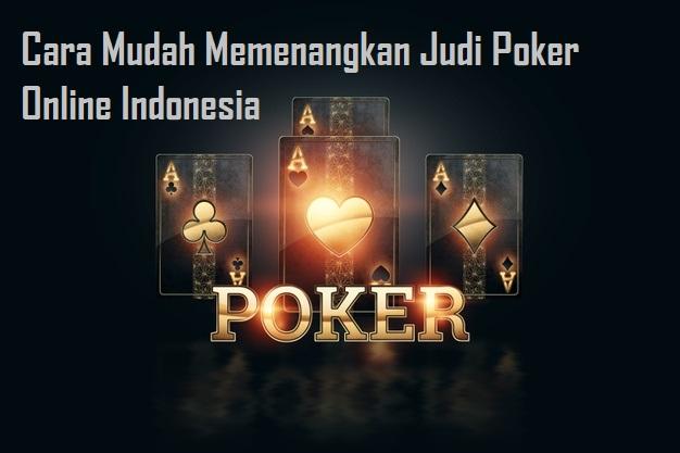 Cara Mudah Memenangkan Judi Poker Online Indonesia