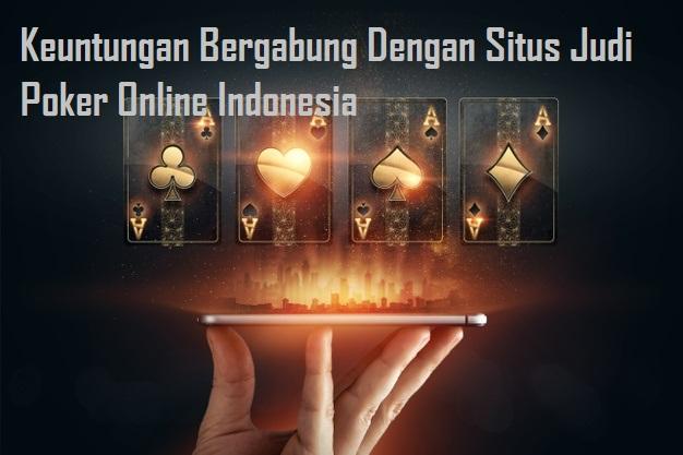 Keuntungan Bergabung Dengan Situs Judi Poker Online Indonesia
