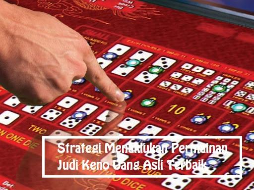 Strategi Menaklukan Permainan Judi Keno Uang Asli Terbaik